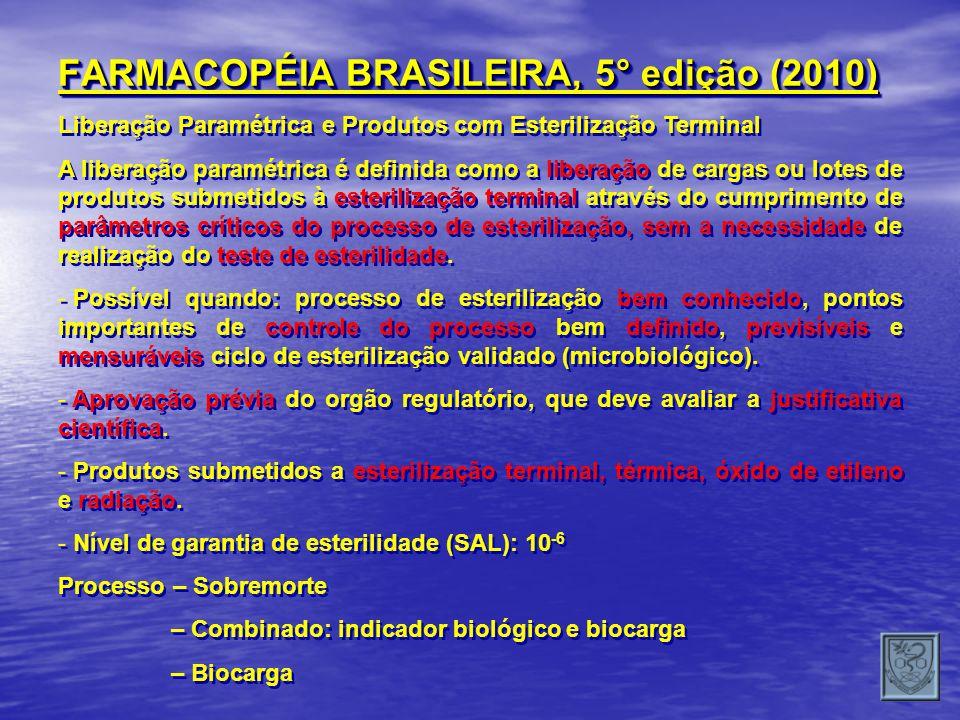 FARMACOPÉIA BRASILEIRA, 5° edição (2010) Liberação Paramétrica e Produtos com Esterilização Terminal A liberação paramétrica é definida como a liberaç