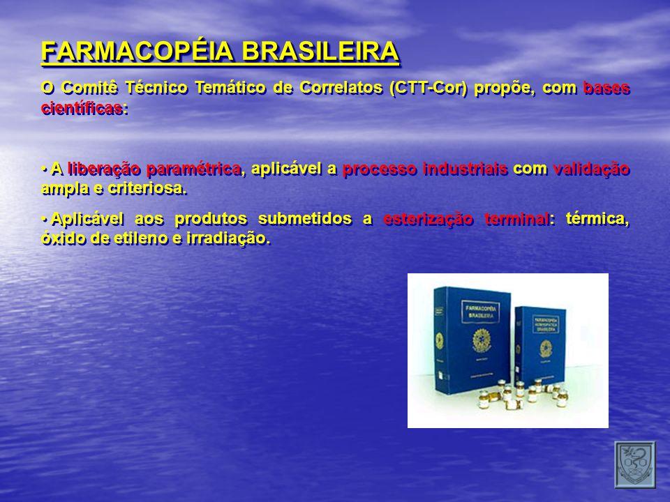 FARMACOPÉIA BRASILEIRA O Comitê Técnico Temático de Correlatos (CTT-Cor) propõe, com bases científicas: A liberação paramétrica, aplicável a processo