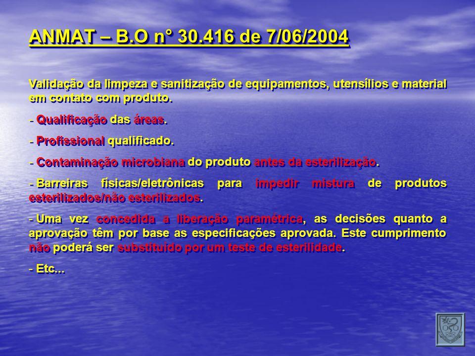 ANMAT – B.O n° 30.416 de 7/06/2004 Validação da limpeza e sanitização de equipamentos, utensílios e material em contato com produto. - Qualificação da