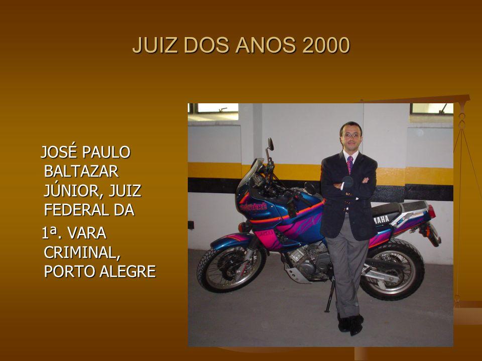 JUIZ DOS ANOS 2000 JOSÉ PAULO BALTAZAR JÚNIOR, JUIZ FEDERAL DA JOSÉ PAULO BALTAZAR JÚNIOR, JUIZ FEDERAL DA 1ª. VARA CRIMINAL, PORTO ALEGRE 1ª. VARA CR