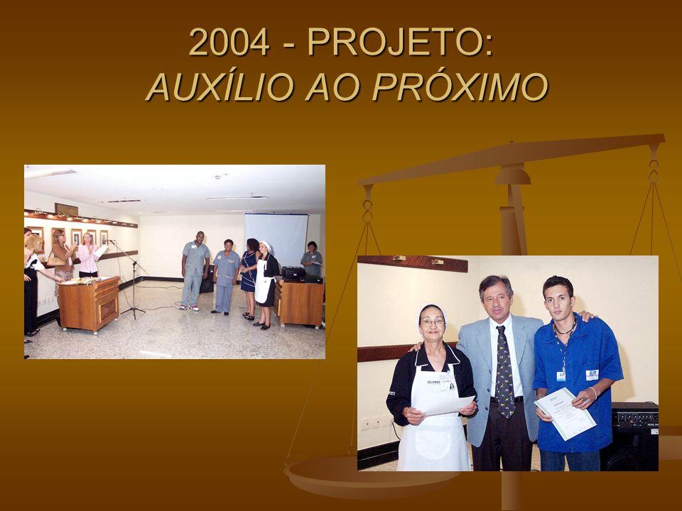 2004 - PROJETO: AUXÍLIO AO PRÓXIMO