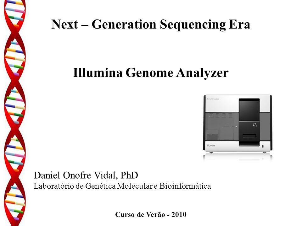 Lâmina – 8 canais 1 a 12 amostra por canal = 96 amostras ~375 Mb por canal 3 a 3,5 GB (3 bilhões de bases) 48 horas Illumina Genome Analyzer Re-sequenciar um genoma microbiano inteiro (5 MB) - 75 x de cobertura (um canal) genoma humano (1 x – lâmina inteira)