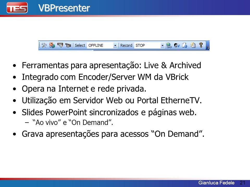 Gianluca Fedele21VBPresenter Ferramentas para apresentação: Live & Archived Integrado com Encoder/Server WM da VBrick Opera na Internet e rede privada