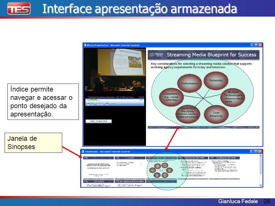 Gianluca Fedele26 Janela de Sinopses Índice permite navegar e acessar o ponto desejado da apresentação. Interface apresentação armazenada