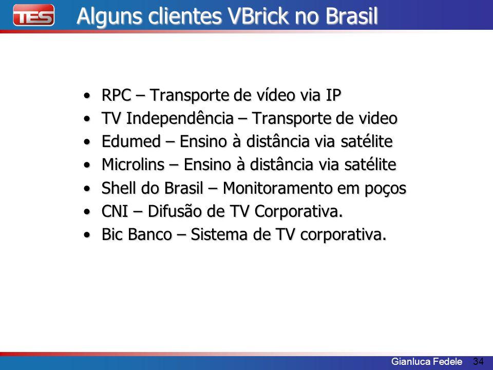 Gianluca Fedele34 Alguns clientes VBrick no Brasil RPC – Transporte de vídeo via IPRPC – Transporte de vídeo via IP TV Independência – Transporte de v