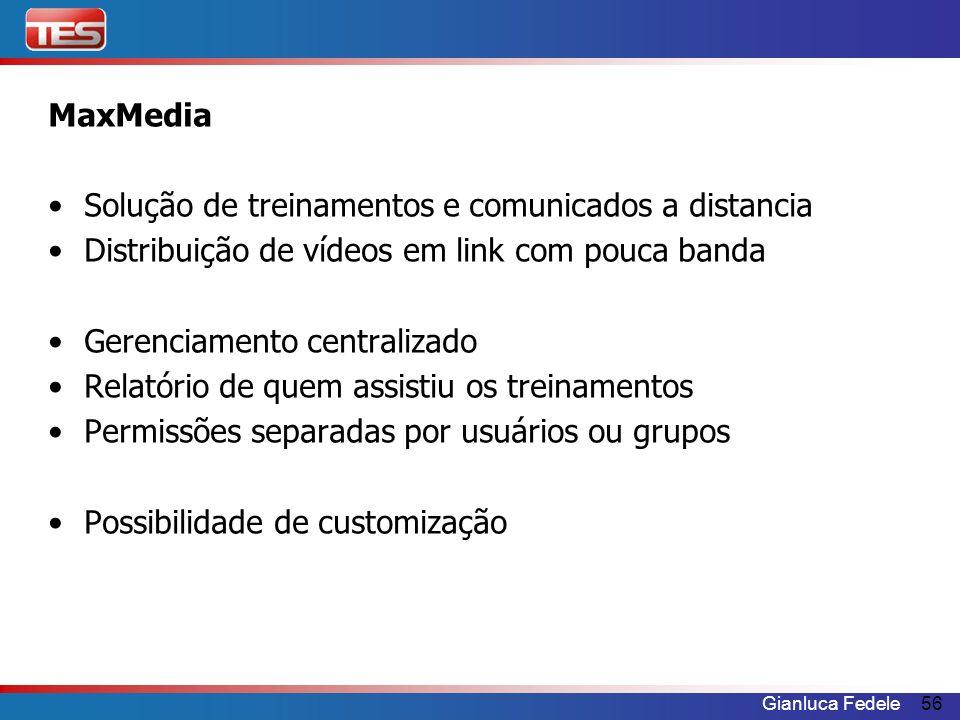 Gianluca Fedele56 MaxMedia Solução de treinamentos e comunicados a distancia Distribuição de vídeos em link com pouca banda Gerenciamento centralizado