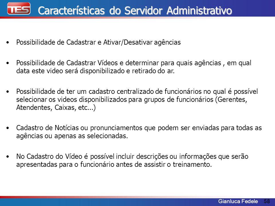 Gianluca Fedele58 Características do Servidor Administrativo Possibilidade de Cadastrar e Ativar/Desativar agências Possibilidade de Cadastrar Vídeos