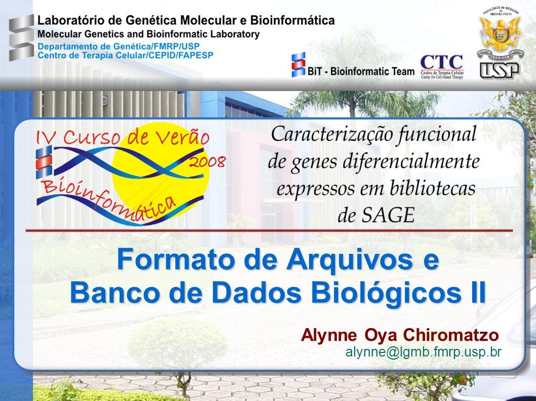Formato de Arquivos e Banco de Dados Biológicos II Alynne Oya Chiromatzo alynne@lgmb.fmrp.usp.br