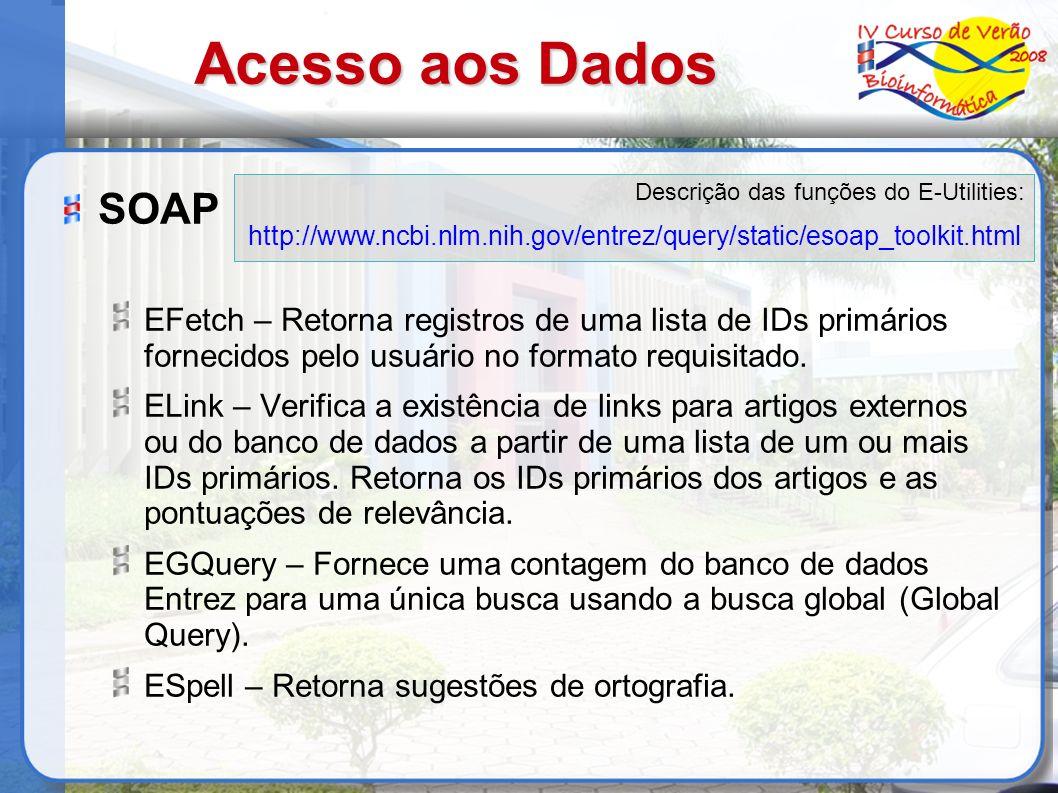Acesso aos Dados SOAP EFetch – Retorna registros de uma lista de IDs primários fornecidos pelo usuário no formato requisitado. ELink – Verifica a exis
