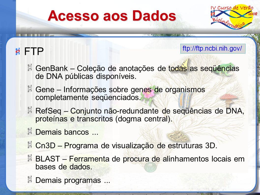 Acesso aos Dados FTP GenBank – Coleção de anotações de todas as seqüências de DNA públicas disponíveis. Gene – Informações sobre genes de organismos c