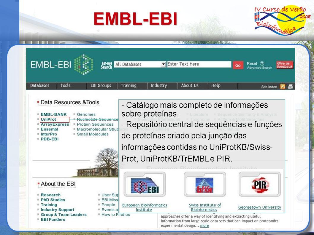 EMBL-EBI - Catálogo mais completo de informações sobre proteínas. - Repositório central de seqüências e funções de proteínas criado pela junção das in