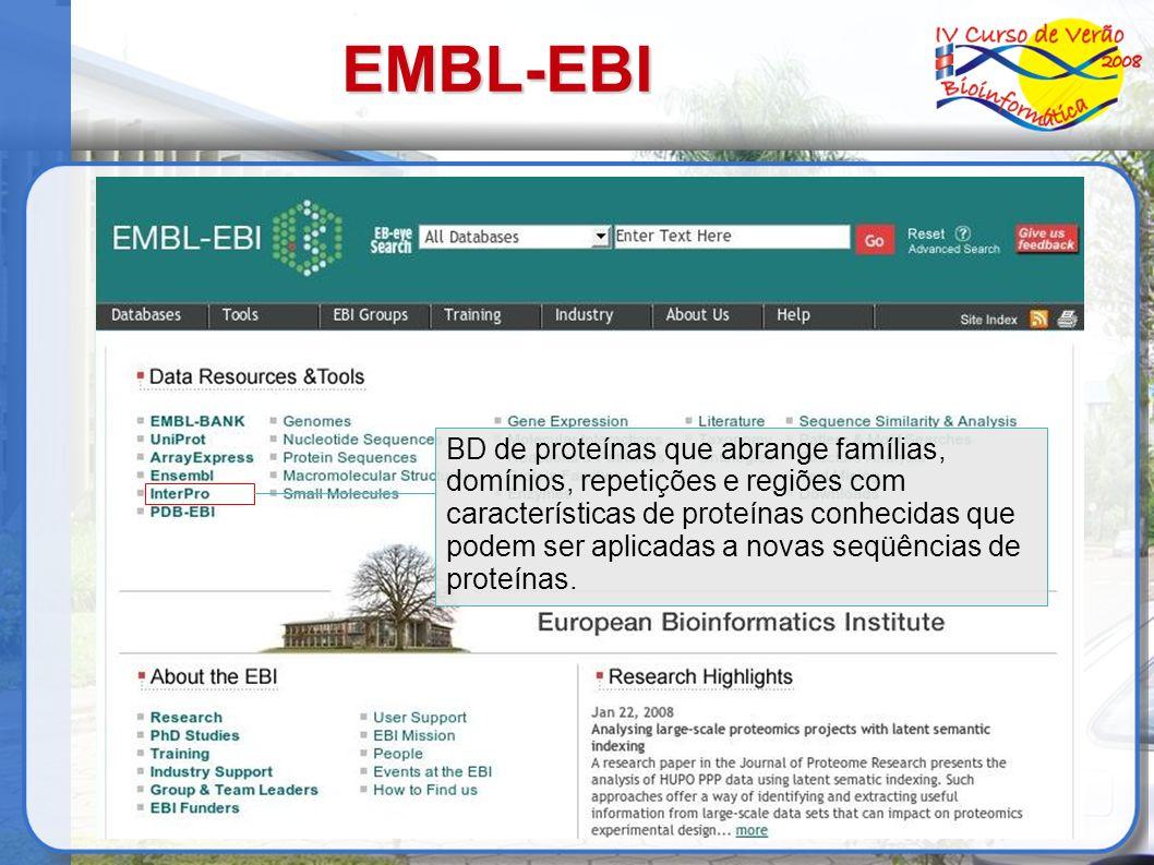 EMBL-EBI BD de proteínas que abrange famílias, domínios, repetições e regiões com características de proteínas conhecidas que podem ser aplicadas a novas seqüências de proteínas.
