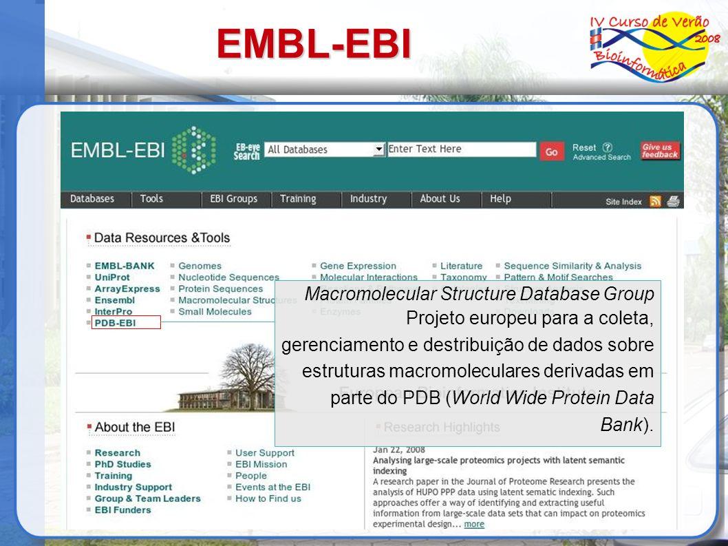 EMBL-EBI Macromolecular Structure Database Group Projeto europeu para a coleta, gerenciamento e destribuição de dados sobre estruturas macromoleculares derivadas em parte do PDB (World Wide Protein Data Bank).
