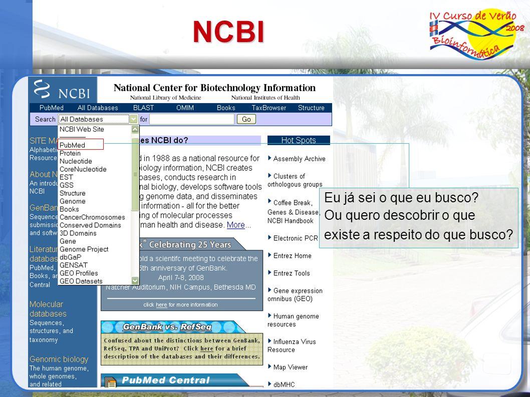 NCBI Eu já sei o que eu busco? Ou quero descobrir o que existe a respeito do que busco?