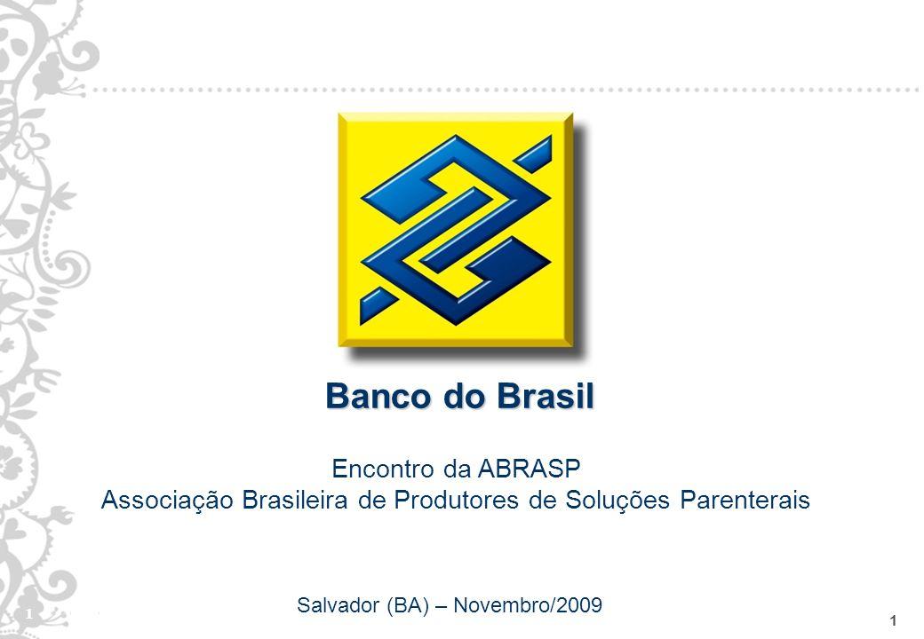 1 1 Banco do Brasil Encontro da ABRASP Associação Brasileira de Produtores de Soluções Parenterais Salvador (BA) – Novembro/2009