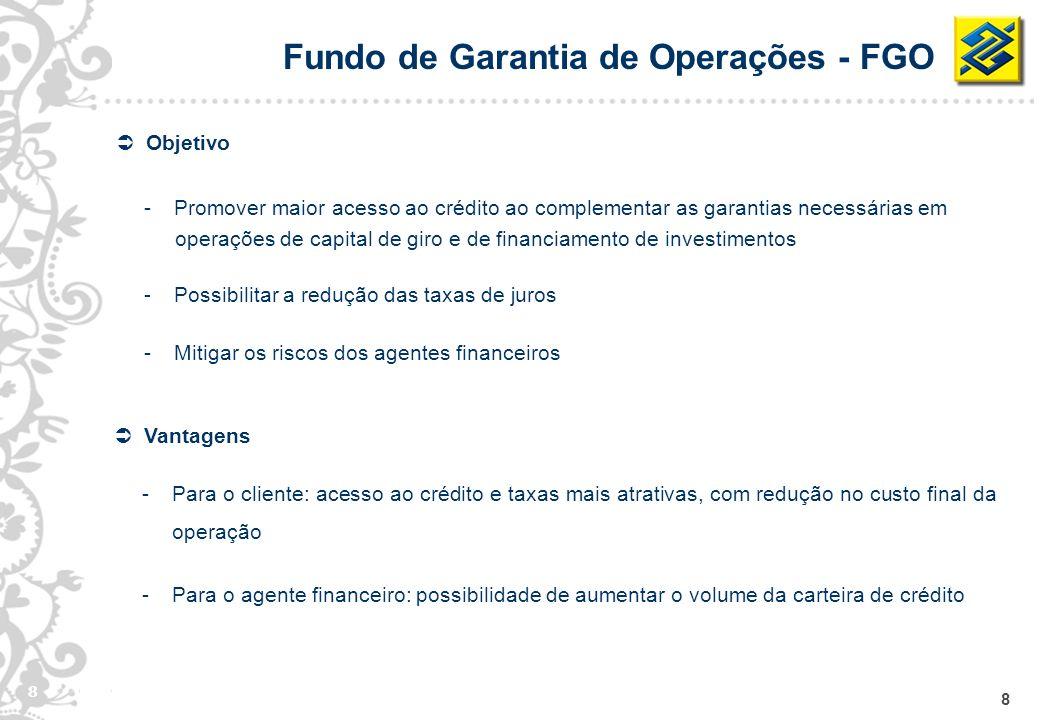 8 8 Objetivo -Promover maior acesso ao crédito ao complementar as garantias necessárias em operações de capital de giro e de financiamento de investim