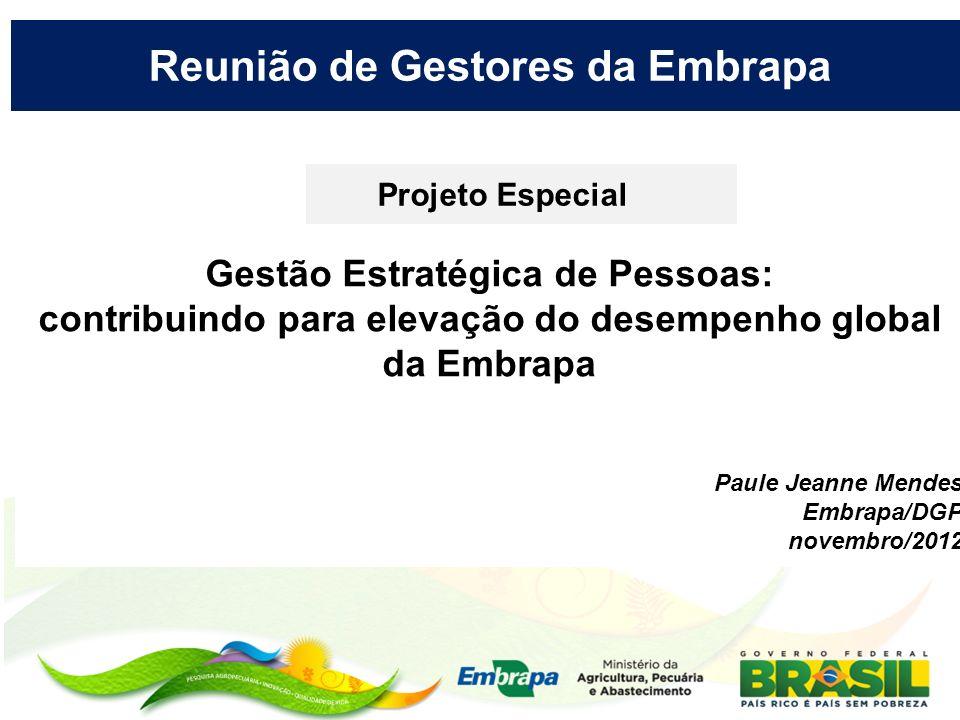 Reunião de Gestores da Embrapa Projeto Especial Gestão Estratégica de Pessoas: contribuindo para elevação do desempenho global da Embrapa Paule Jeanne