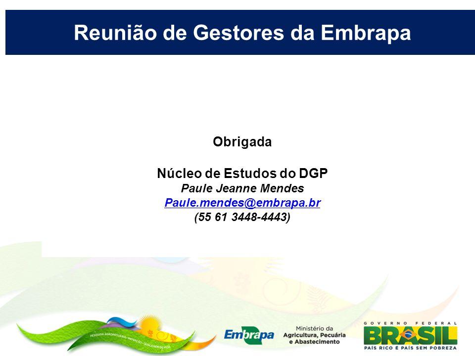 Obrigada Núcleo de Estudos do DGP Paule Jeanne Mendes Paule.mendes@embrapa.br (55 61 3448-4443) Reunião de Gestores da Embrapa