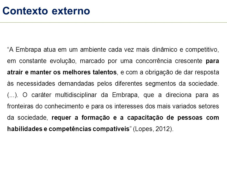 Contexto externo A Embrapa atua em um ambiente cada vez mais dinâmico e competitivo, em constante evolução, marcado por uma concorrência crescente par