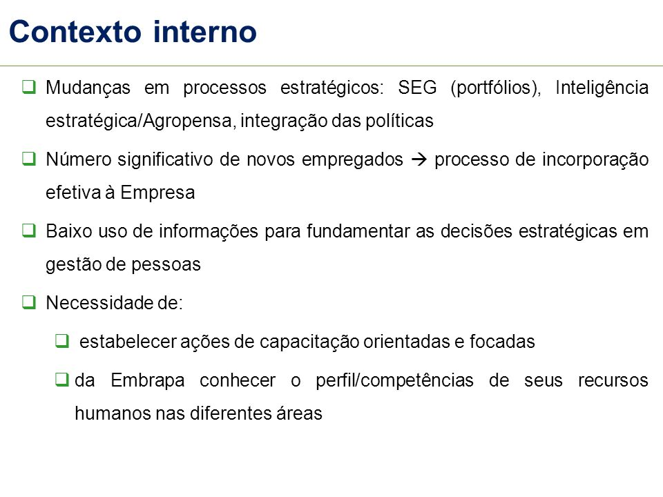 Contexto interno Mudanças em processos estratégicos: SEG (portfólios), Inteligência estratégica/Agropensa, integração das políticas Número significati