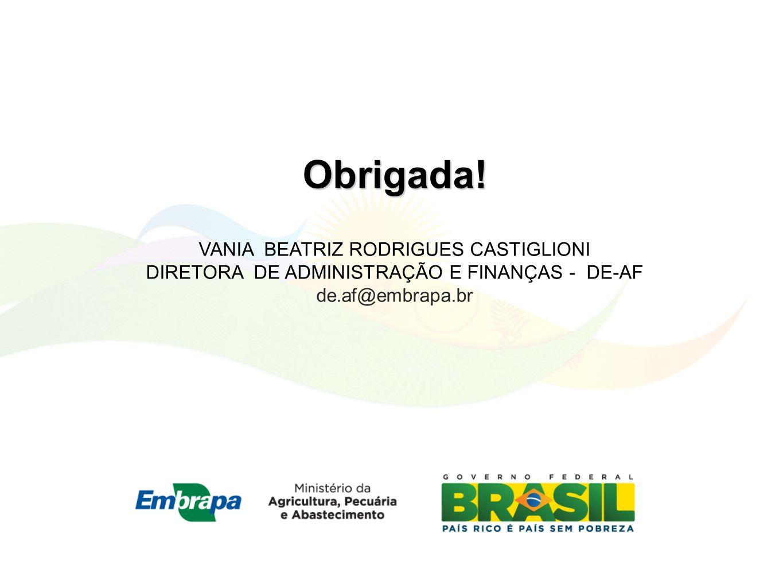 Obrigada! VANIA BEATRIZ RODRIGUES CASTIGLIONI DIRETORA DE ADMINISTRAÇÃO E FINANÇAS - DE-AF de.af@embrapa.br