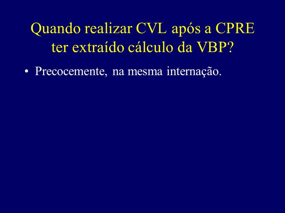 Quando realizar CVL após a CPRE ter extraído cálculo da VBP? Precocemente, na mesma internação.
