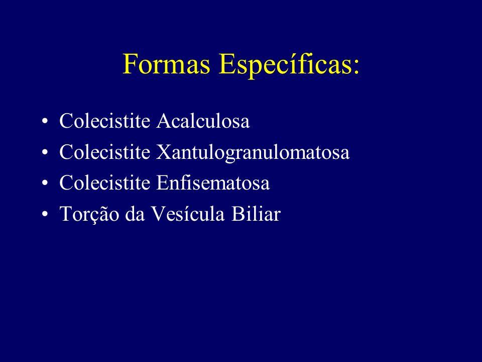 Formas Específicas: Colecistite Acalculosa Colecistite Xantulogranulomatosa Colecistite Enfisematosa Torção da Vesícula Biliar