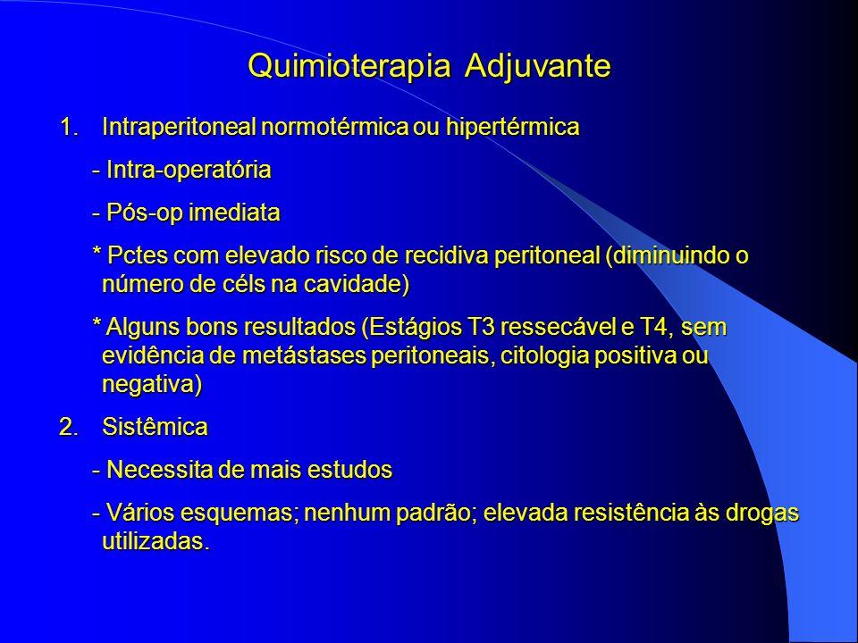 Quimioterapia Adjuvante 1.Intraperitoneal normotérmica ou hipertérmica - Intra-operatória - Intra-operatória - Pós-op imediata - Pós-op imediata * Pct