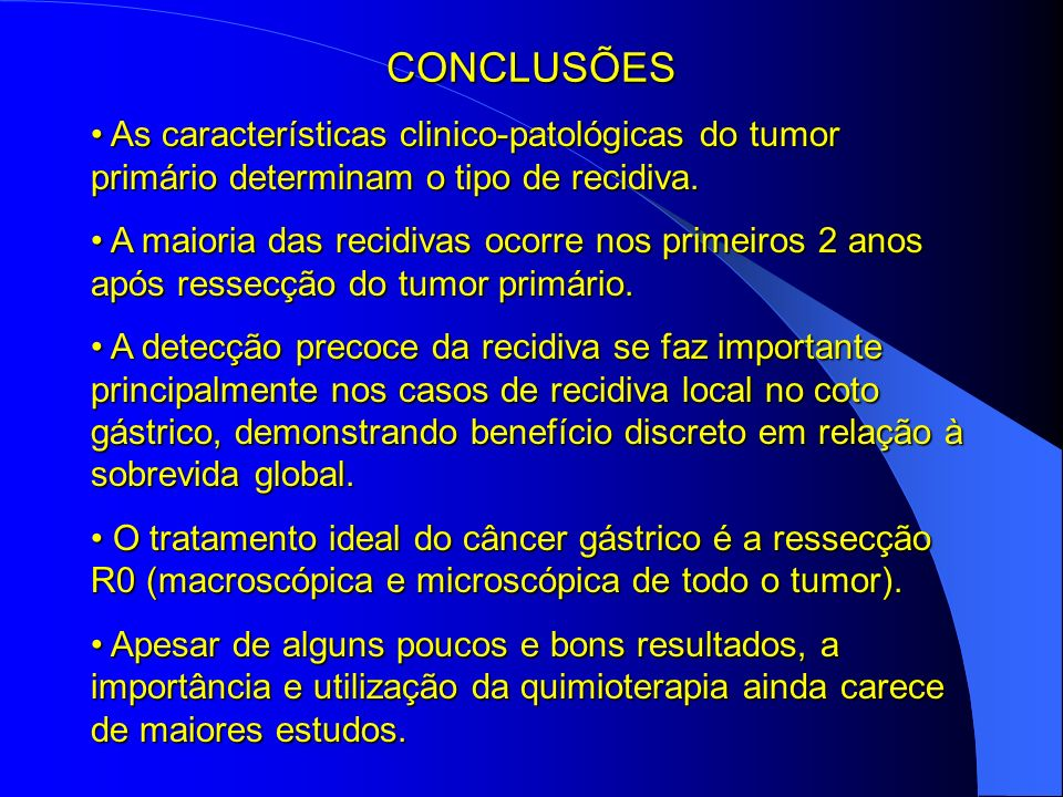 CONCLUSÕES As características clinico-patológicas do tumor primário determinam o tipo de recidiva. As características clinico-patológicas do tumor pri