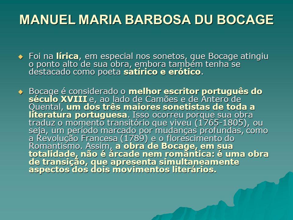 MANUEL MARIA BARBOSA DU BOCAGE Foi na lírica, em especial nos sonetos, que Bocage atingiu o ponto alto de sua obra, embora também tenha se destacado c