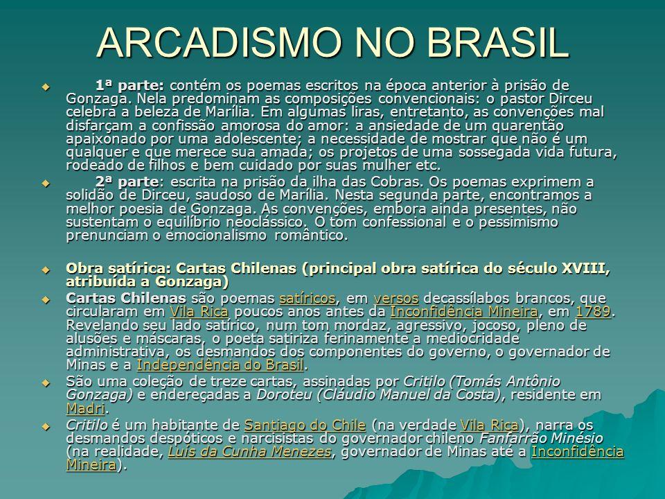 ARCADISMO NO BRASIL 1ª parte: contém os poemas escritos na época anterior à prisão de Gonzaga. Nela predominam as composições convencionais: o pastor