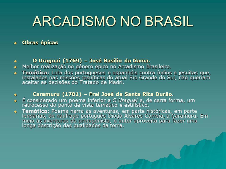 ARCADISMO NO BRASIL Obras épicas Obras épicas O Uraguai (1769) – José Basílio da Gama. O Uraguai (1769) – José Basílio da Gama. Melhor realização no g