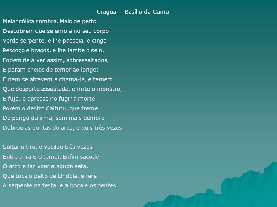 Uraguai – Basílio da Gama Melancólica sombra. Mais de perto Descobrem que se enrola no seu corpo Verde serpente, e lhe passeia, e cinge Pescoço e braç