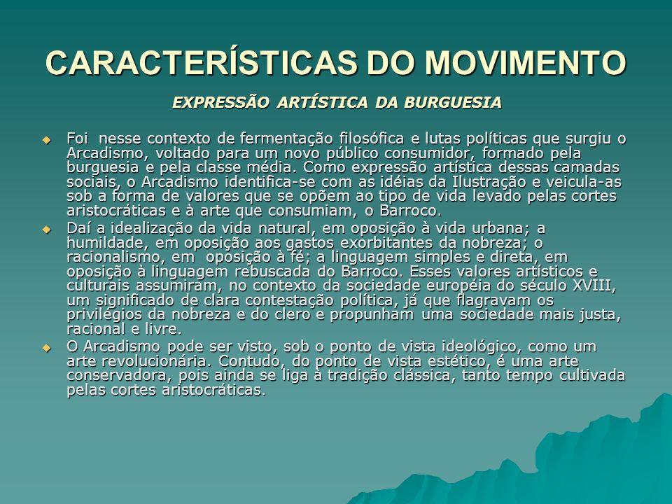 CARACTERÍSTICAS DO MOVIMENTO EXPRESSÃO ARTÍSTICA DA BURGUESIA Foi nesse contexto de fermentação filosófica e lutas políticas que surgiu o Arcadismo, v