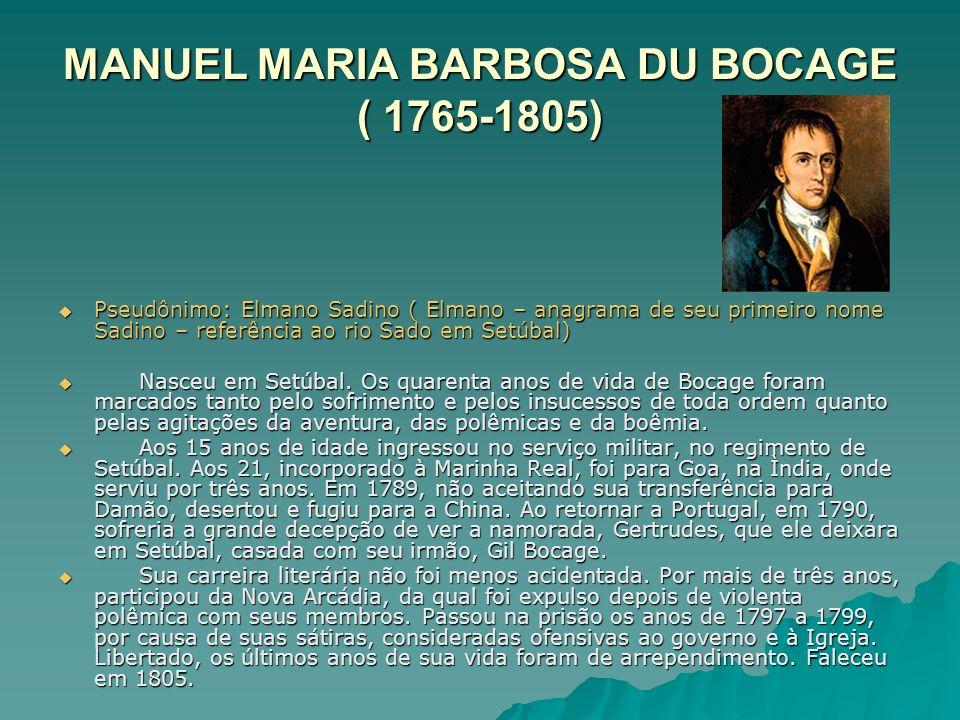 MANUEL MARIA BARBOSA DU BOCAGE ( 1765-1805) Pseudônimo: Elmano Sadino ( Elmano – anagrama de seu primeiro nome Sadino – referência ao rio Sado em Setú