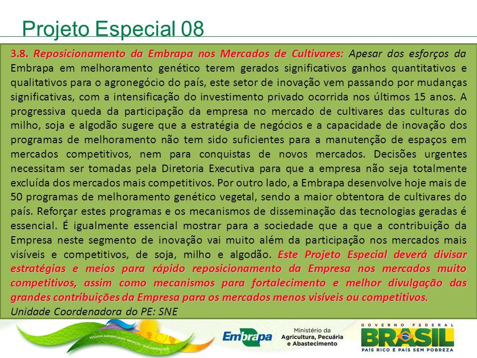 Projeto Especial 08 3.8. Reposicionamento da Embrapa nos Mercados de Cultivares: Este Projeto Especial deverá divisar estratégias e meios para rápido