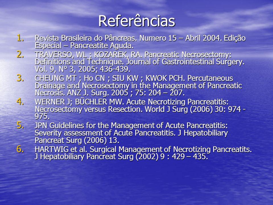 Referências 1. Revista Brasileira do Pâncreas. Numero 15 – Abril 2004. Edição Especial – Pancreatite Aguda. 2. TRAVERSO, WL ; KOZAREK, RA. Pancreatic