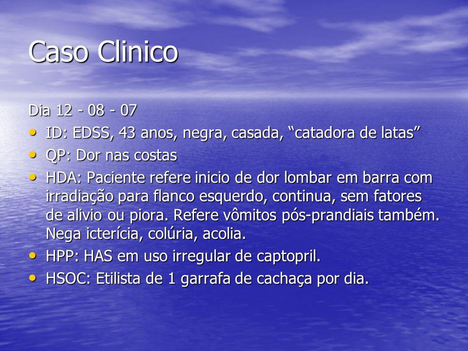 Caso Clinico Dia 12 - 08 - 07 ID: EDSS, 43 anos, negra, casada, catadora de latas ID: EDSS, 43 anos, negra, casada, catadora de latas QP: Dor nas cost