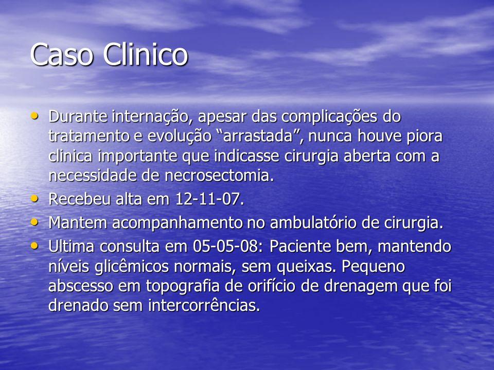 Caso Clinico Durante internação, apesar das complicações do tratamento e evolução arrastada, nunca houve piora clinica importante que indicasse cirurg
