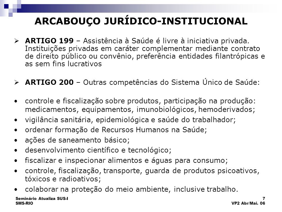Seminário Atualiza SUS-I SMS-RIO 7 VP2 Abr/Mai. 06 ARTIGO 199 – Assistência à Saúde é livre à iniciativa privada. Instituições privadas em caráter com
