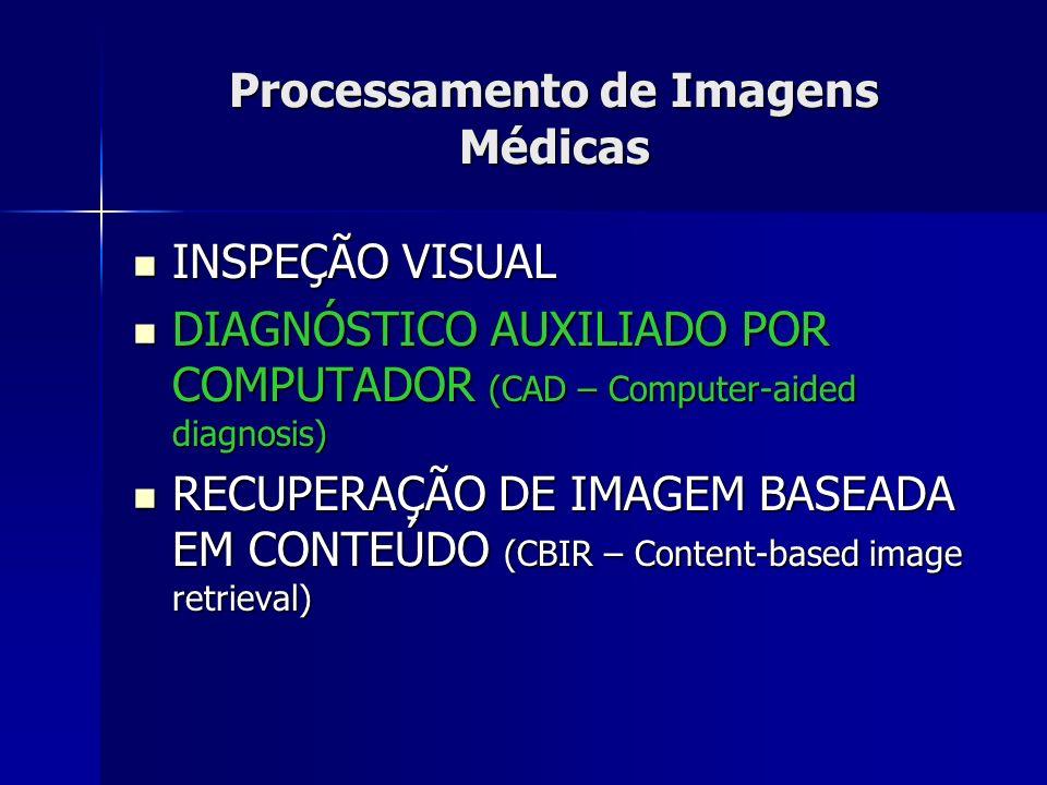 DIAGNÓSTICO AUXILIADO POR COMPUTADOR (CAD) Diagnóstico feito por especialista que utiliza a saída de uma análise computadorizada de imagens como segunda opinião no processo de detecção de lesões e tomadas de decisões diagnósticas.