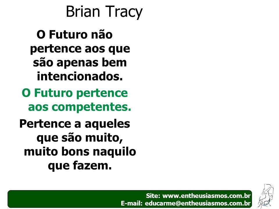 19 Site: www.entheusiasmos.com.br E-mail: educarme@entheusiasmos.com.br Brian Tracy O Futuro não pertence aos que são apenas bem intencionados. O Futu
