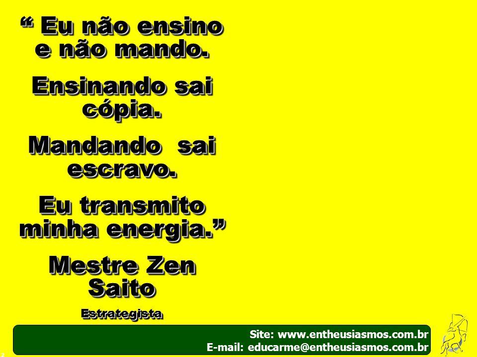 Site: www.entheusiasmos.com.br E-mail: educarme@entheusiasmos.com.br 2 Eu não ensino e não mando. Eu não ensino e não mando. Ensinando sai cópia. Mand