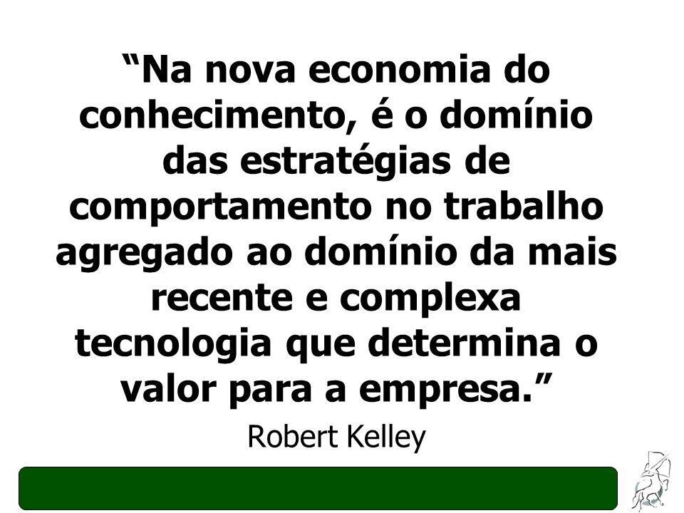 Na nova economia do conhecimento, é o domínio das estratégias de comportamento no trabalho agregado ao domínio da mais recente e complexa tecnologia q
