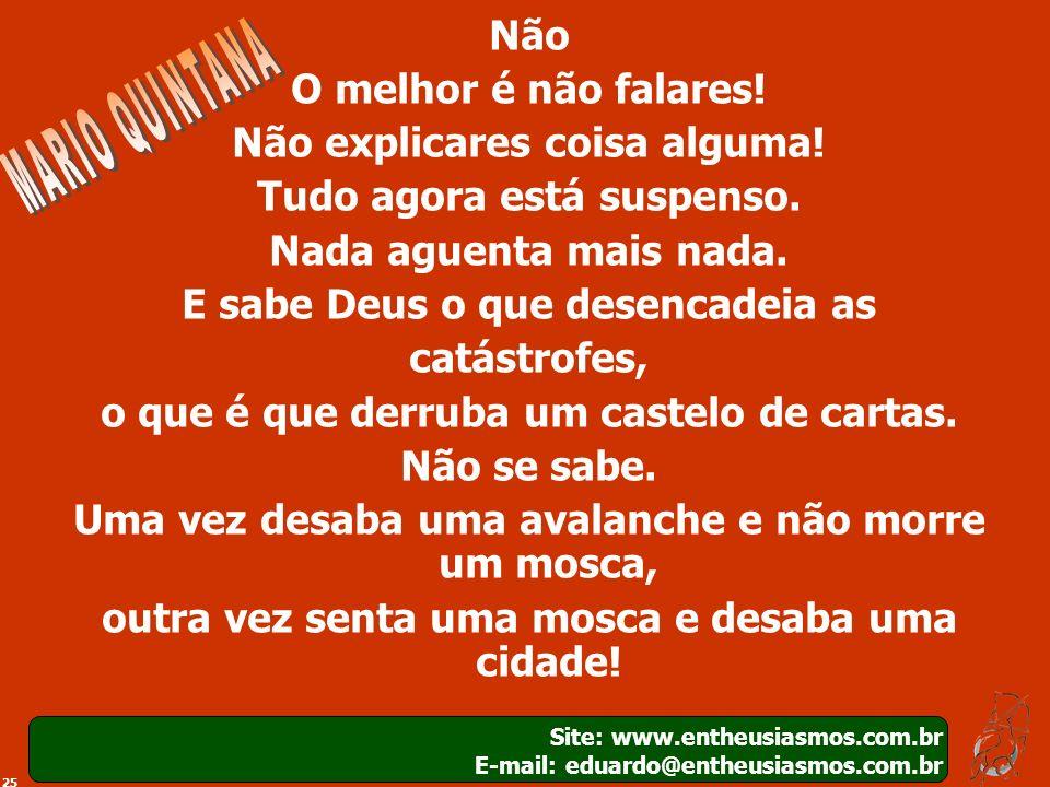 25 Site: www.entheusiasmos.com.br E-mail: eduardo@entheusiasmos.com.br Não O melhor é não falares! Não explicares coisa alguma! Tudo agora está suspen