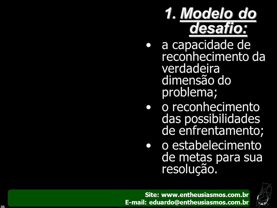 Site: www.entheusiasmos.com.br E-mail: eduardo@entheusiasmos.com.br 35 1.Modelo do desafio: a capacidade de reconhecimento da verdadeira dimensão do p