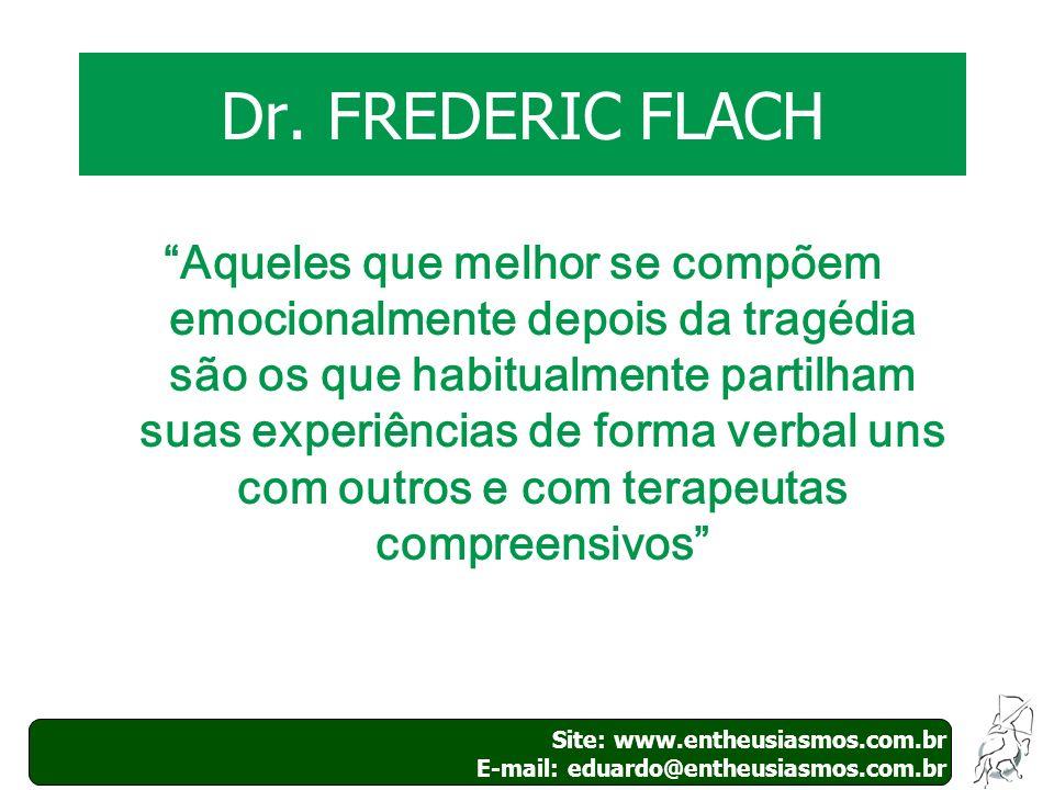 Site: www.entheusiasmos.com.br E-mail: eduardo@entheusiasmos.com.br 37 Dr. FREDERIC FLACH Aqueles que melhor se compõem emocionalmente depois da tragé