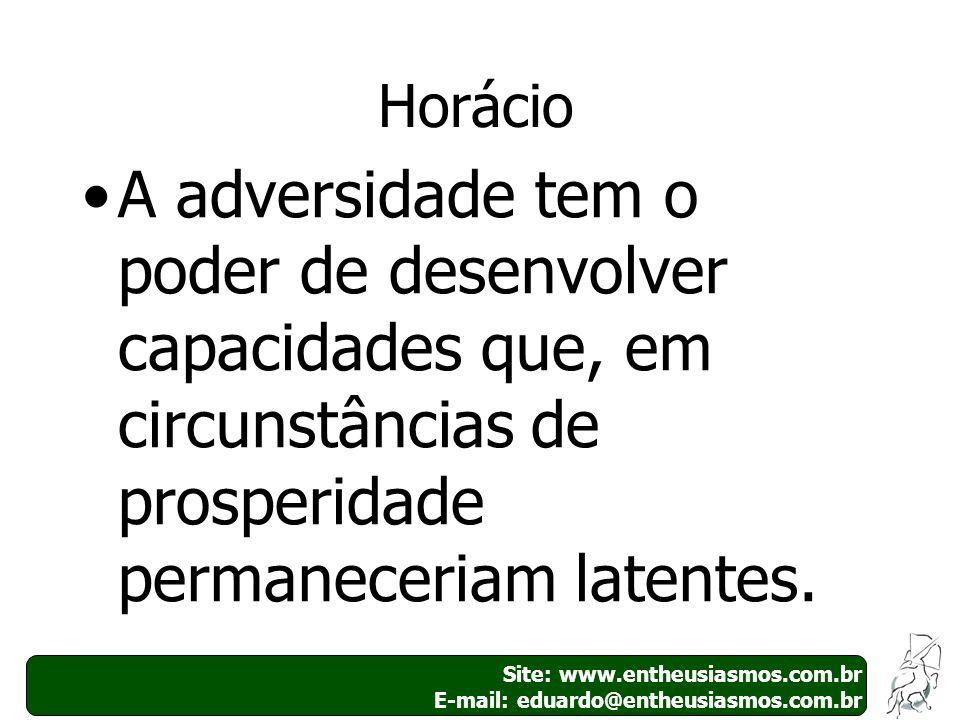Site: www.entheusiasmos.com.br E-mail: eduardo@entheusiasmos.com.br 4 Horácio A adversidade tem o poder de desenvolver capacidades que, em circunstânc
