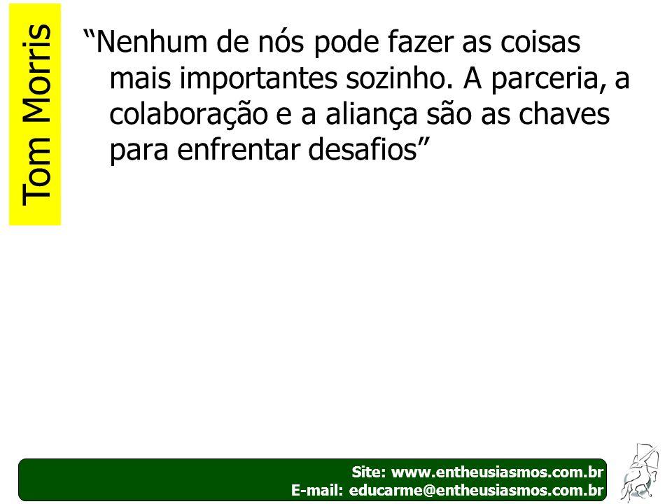 Site: www.entheusiasmos.com.br E-mail: educarme@entheusiasmos.com.br 41 Nenhum de nós pode fazer as coisas mais importantes sozinho. A parceria, a col