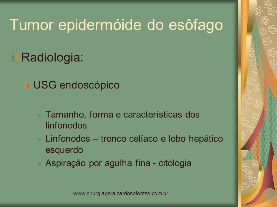 www.cirurgiageralcardosofontes.com.br Tumor epidermóide do esôfago Radiologia: USG endoscópico Tamanho, forma e características dos linfonodos Linfono